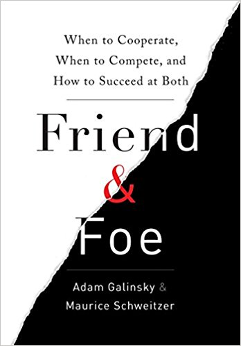 'Friend and Foe' by Adam Galinsky and Maurice Schweitzer