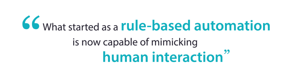 What started as a rule-based automation is now capable of mimicking human interaction