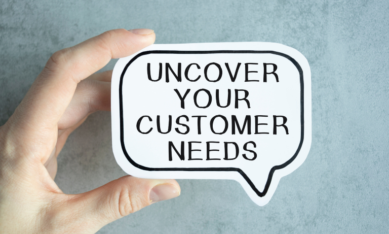 Uncover Your Customer Needs